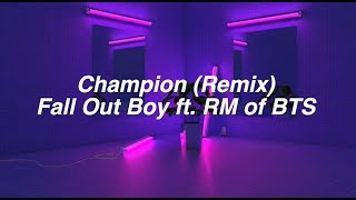 Champion (Remix) || Fall Out Boy ft. RM of BTS
