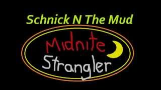 Midnight Strangler by Schnick N The Mud