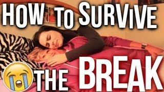 HOW TO SURVIVE THE BREAK