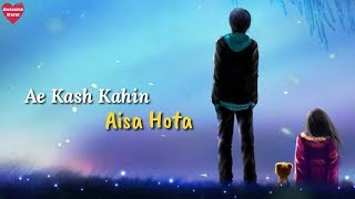 Ae Kash Kahin Aisa Hota WhatsApp Status Video | Awesome Status