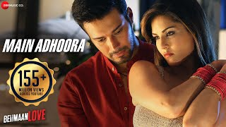 Main Adhoora - Beiimaan Love| Sunny Leone & Rajniesh | Yasser Desai, Aakanksha Sharma Sanjiv Darshan