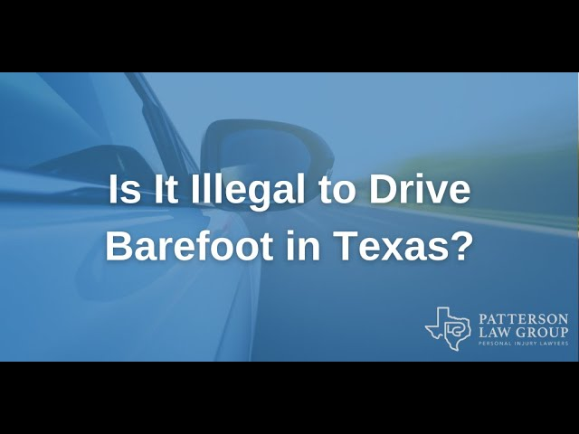 Is It Illegal to Drive Barefoot in Texas? | Patterson Law Group