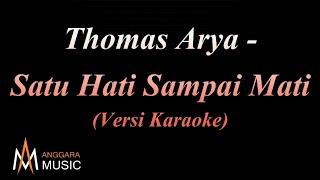 Download Thomas Arya - Satu Hati Sampai Mati (Versi Karaoke)