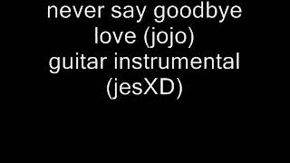 never say goodbye love jojo instrumental (acoustic)