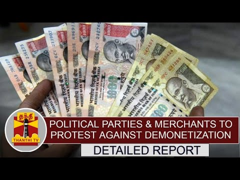Political parties & Merchants to protest today against demonetization | Detailed Report