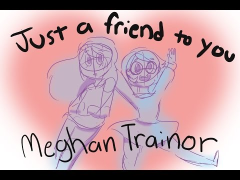 Just a Friend to You - Meghan Trainor (Animatic)