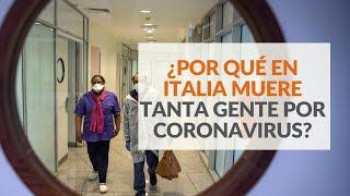 ¿por Qué En Italia Muere Tanta Gente Por Coronavirus?