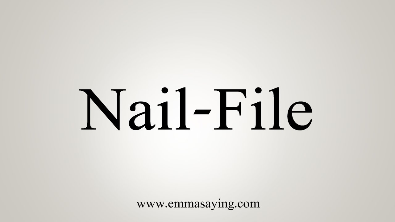 How To Say Nail-File