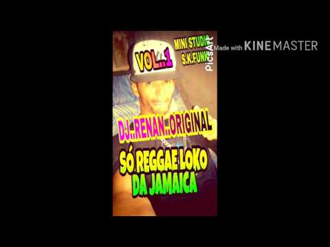 REGGAE LOKO DA JAMAICA . PRODUÇÕES DJ RENAN ORIGINAL MINI STUDIO S.K.FUNK