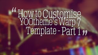 How to Customise YOOtheme's Warp 7 Template - Part 1 (Overview)