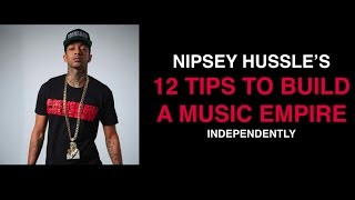 Nipsey Hussle's 12 Tips To Build An INDEPENDENT Music Empire