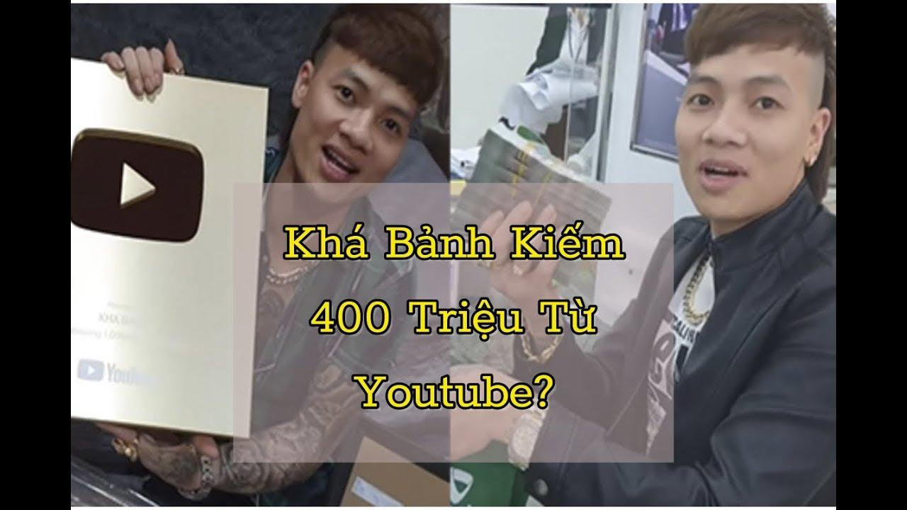 Khá Bảnh Kiếm 400 Triệu Đồng Từ Youtube Như Thế Nào?!