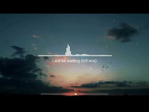 i will be waiting (lofi mix)