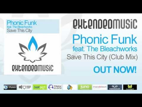 Phonic Funk feat. The Bleachworks - Save This City (Club Mix) [Extended Music]