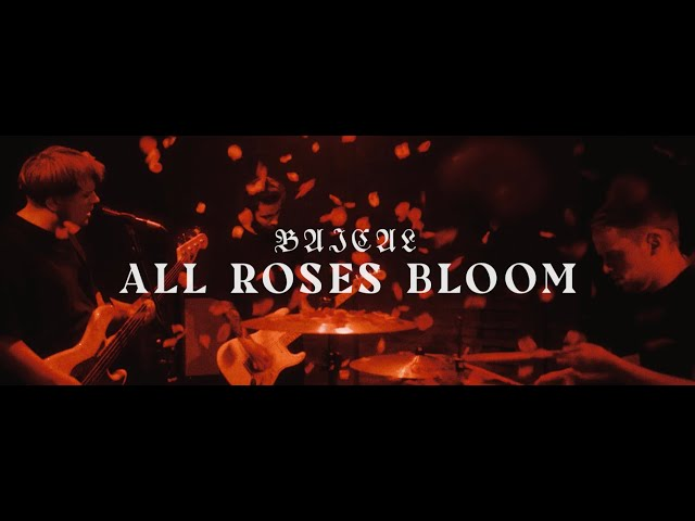 BAICAL - All Roses Bloom (Official Music Video)