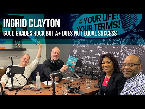 Ingrid Clayton - Financial Literacy, Good Grades Rock But A+ Does Not Equal Success
