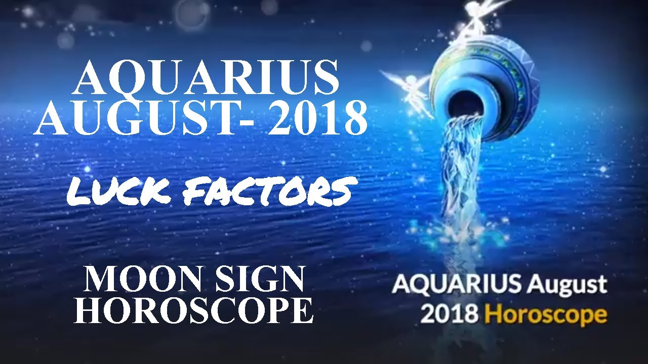 Aquarius (Kumbh Rashi) Monthly Horoscope For August 2018 | Astrology Moon  Sign Vedic Predictions