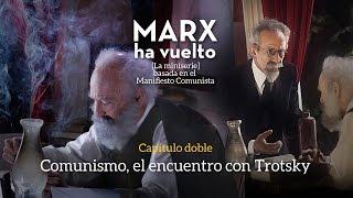 Marx ha vuelto | Comunismo, el encuentro con Trotsky | Capítulo cero de la miniserie