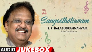 Sangeethotsavam - S.P. Balasubrahmanyam Raagamaala Audio Jukebox  | Telugu All Time Hits Collection