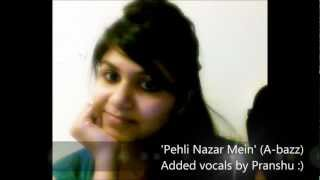 A-bazz - Pehli Nazar Mein (Added vocals : Pranshu)
