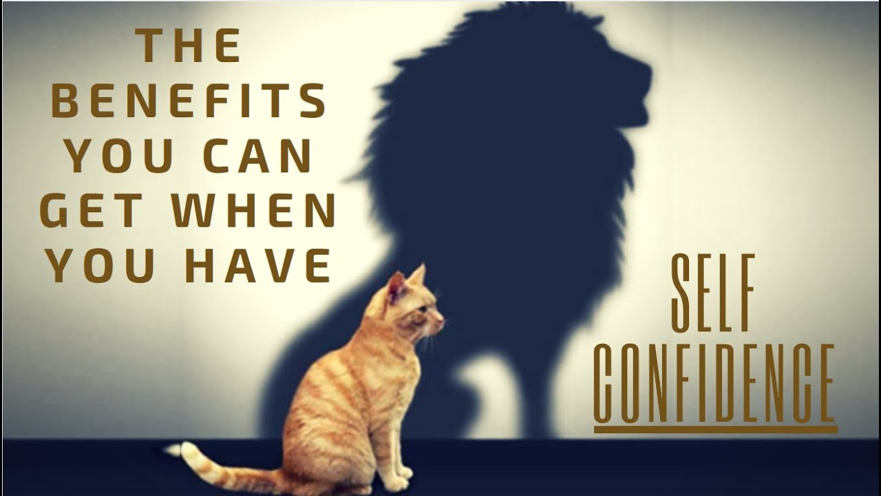 definition self confidence - the benefits you can get when you have