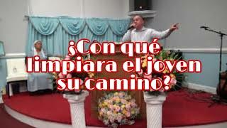 ¿Con Que Limpiara El Joven Su Camino? Predica Pastor Selvin Rivera.