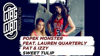 POPEK MONSTER FEAT. LAUREN QUARTERLY , PAT & IZZY ( PAIZZ ) - SWEET TULIP