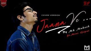 Jaana Ve Cover  Arijit Singh   Mk Mukesh ft. Moni Gopal   Aksar 2   Zareen Khan  Mithoon  Tips Music