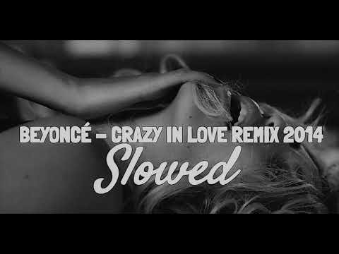 Beyoncé - Crazy In Love Remix 2014 (SLOWED)