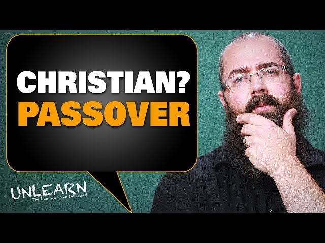 Should Christians celebrate Passover?    UNLEARN
