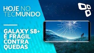 Galaxy S8+ é frágil contra quedas - Hoje no TecMundo