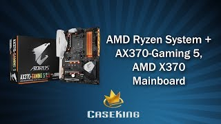 Beratung AMD Ryzen System und Gigabyte AORUS AX370 Gaming 5  - Caseking TV
