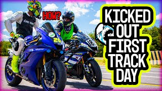 KICKED OUT ON MY FIRST TRACK DAY! *I CANT BELIEVE IT*