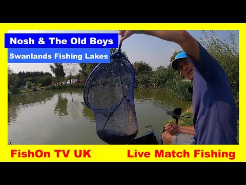 FishOn TV UK : LIVE MATCH FISHING : SWANLANDS FISHING LAKES : NOSH AND THE OLD BOYS : AUGUST 2020