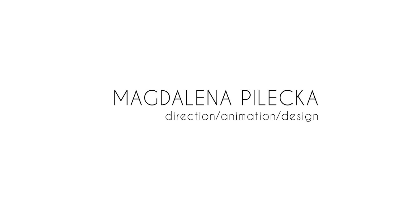 Magda Pilecka - direction/animation/design (reel)