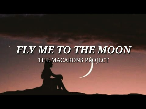 The Macarons Project - Fly Me To The Moon (Lyrics)