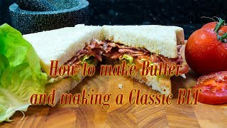 How to make Butter and a classic Bacon Lettuce & Tomato sandwich