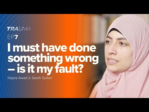 I Must Have Done Something Wrong – Is It My Fault? | Trauma Ep. 7