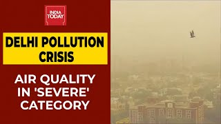 Delhi Pollution Crisis: Air Quality Deteriorates To 'Severe' Category | Ground Report | India Today