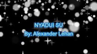 LAGU KAYAN - Nyadui Su (with vocal)-Alexander Lehan