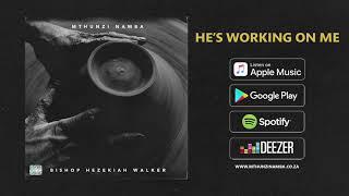 Mthunzi Namba ft. Hezekiah Walker - He's Working On Me (Official Audio)
