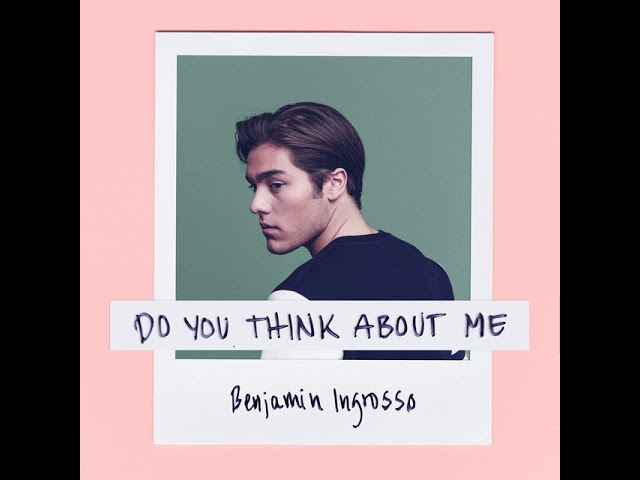 Benjamin Ingrosso - Do You Think About Me ????? ??2 ??? ??