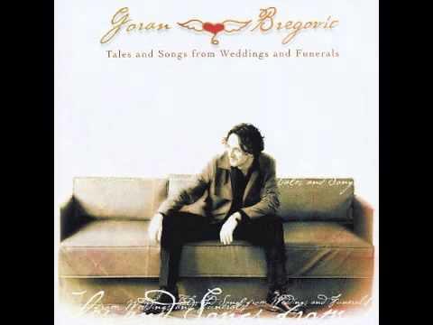 Goran Bregovic - Tales & songs from weddings & funerals - Full Album