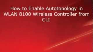 How to Enable Autotopology in Avaya WLAN 8100 Wireless Controller from the CLI