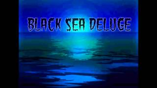"Black Sea Deluge - ""The Cleansing"""