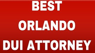 Best DUI Attorney Orlando Thumbnail