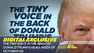 The Tiny Voice in the Back of Donald Trump's Head: Week of October 29