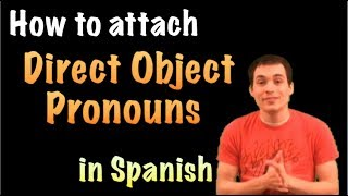 02 Spanish Lesson -  Direct Objects (parte 3): attaching Direct Objects
