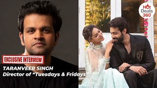 [Interview] 'Tuesdays & Fridays' Director Taranveer Singh