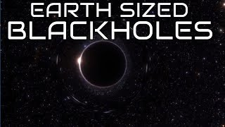 what-are-earth-sized-blackholes